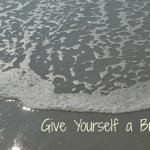 Beautiful Mess: Give Yourself a Break