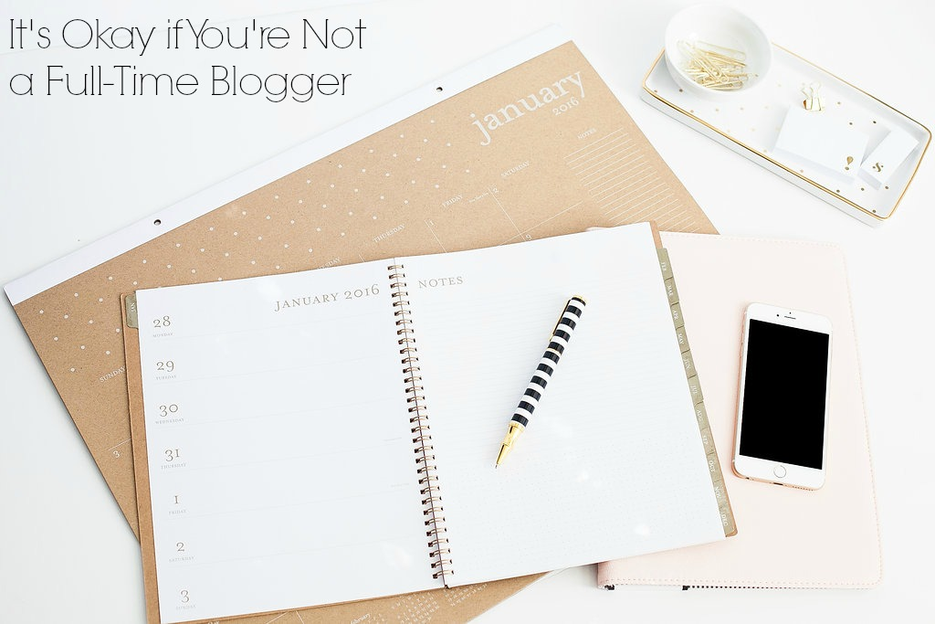 It's okay if you're not a full-time blogger