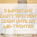 5 Important Beauty Tips I Learned in my Twenties