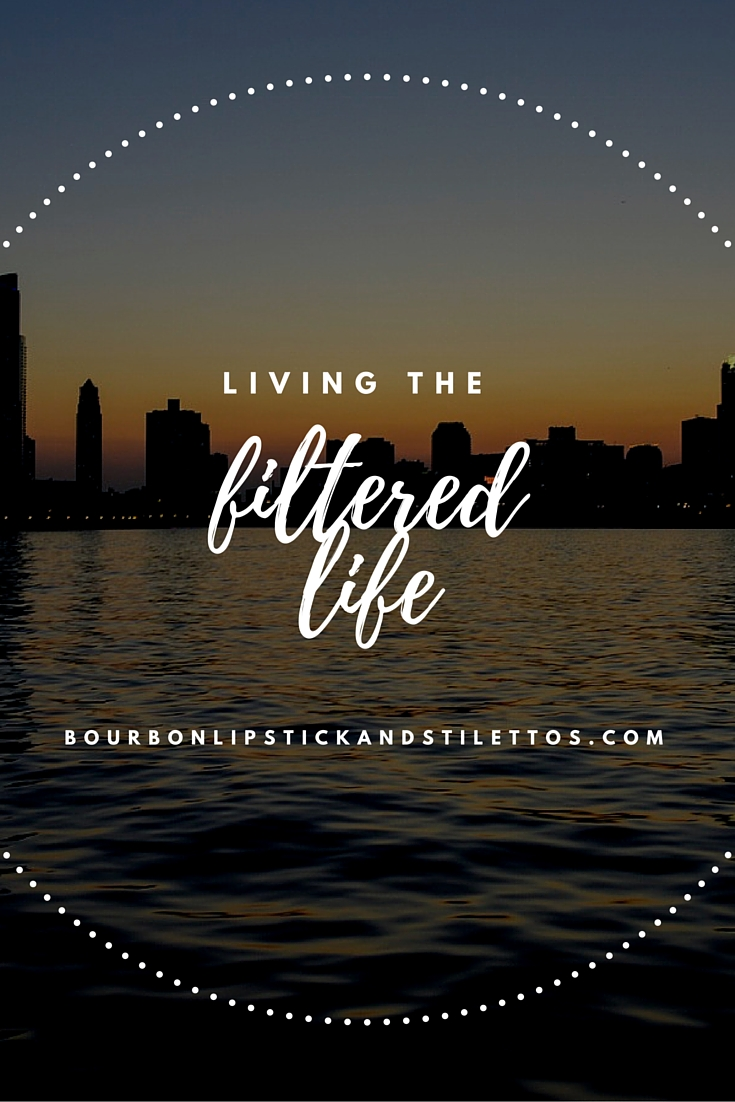 Living the Filtered Life