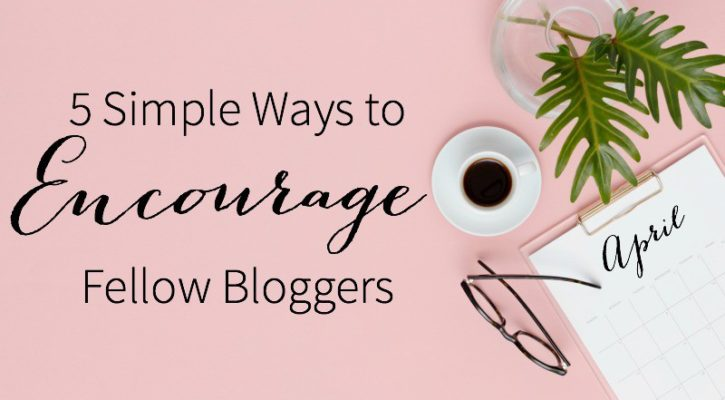 5 Ways to Encourage Fellow Bloggers