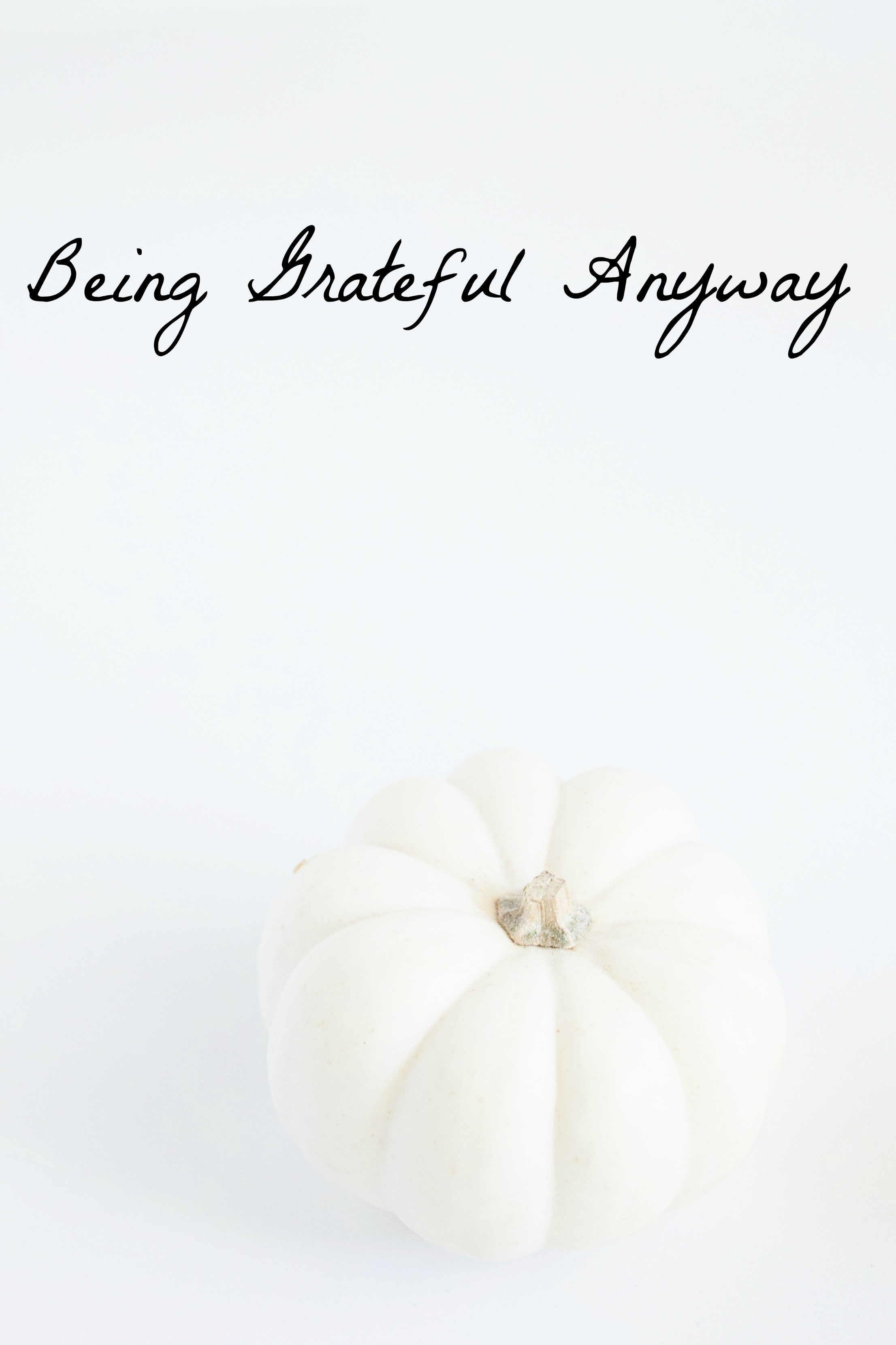 Choosing to be Grateful Anyway