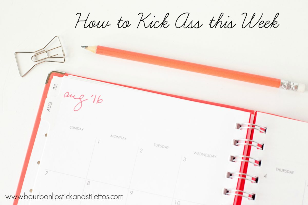 how-to-kick-ass-this-week