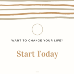 Want to Change Your Life? Start Today
