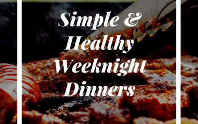 Simple and Healthy(ish) Weeknight Dinners